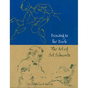 Sol Schwartz: Drawing in the Dark - Hardcover