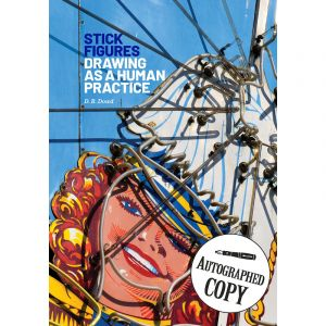 Autographed Copy: Stick Figures: Drawing as a Human Practice by D.B. Dowd