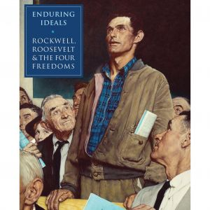 Enduring Ideals: Rockwell, Roosevelt & the Four Freedoms Exhibition Catalog